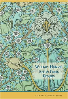"""William Morris Arts & Crafts Designs Notecard Folio. """"Have nothing in your houses which you do not know to be useful or believe to be beautiful."""" —William Morris"""