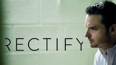 You devastate me every week, and I dig that about you. RECTIFY. Sundance Channel.