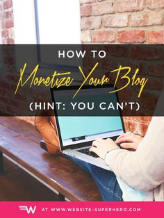 How to monetize your blog (Hint: you can't, it's BS!) Here's why and what you CAN do instead to grow your blog and your audience's trust.