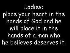 Ladies; Place your heart in the hands of God and He will place it in the hands of a man who He believes deserves it. #cdff #dating #onlinedating #christiandating