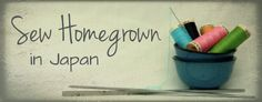 Sew Homegrown - nice blog on living in Japan, sewing, crafting and healthy living