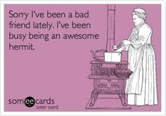 """""""Sorry I've been a bad friend lately""""...This is so me. Sorry friends. :("""