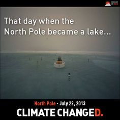 Climate Changed - A picture of a buoy anchored near a remote webcam at the North Pole shows a meltwater lake surrounding the camera on July 22, 2013. The meltwater lake started forming July 13, following 2 weeks of warm weather in the high Arctic. In early July, temperatures were 2-5 degrees Fahrenheit (1-3 degrees Celsius) higher than average over much of the Arctic Ocean, according to the National Snow & Ice Data Center