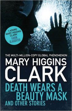 Buy Death Wears a Beauty Mask and Other Stories by Mary Higgins Clark at Mighty Ape NZ. Collected together for the first time are 25 of Mary Higgins Clark's most acclaimed short stories. Featuring her trademark wit, style and razor-sharp . Mary Higgins Clark, Beauty Killer, Electronic Books, Love Reading, Short Stories, Bestselling Author, My Eyes, Childrens Books, Books To Read