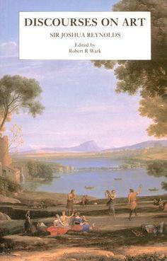 Discourses on Art, New edition, Sir Joshua Reynolds; Edited by Robert R. Wark   Yale University Press