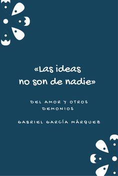"""""""Las ideas no son de nadie"""" En: Del amor y otros demonios / Gabriel #García #Márquez"""