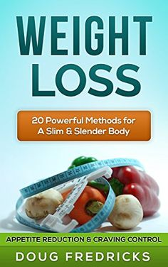 WEIGHT LOSS: APPETITE Reduction & CRAVING Control - 20 Powerful Methods for A Slim & Slender Body! (Fat Loss, Weight Loss Books) - http://weight-loss.mugambogroup.com/weight-loss-appetite-reduction-craving-control-20-powerful-methods-for-a-slim-slender-body-fat-loss-weight-loss-books/