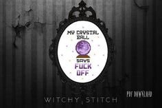 My Crystal Ball Says FUCK OFF Cross Stitch Pattern funny