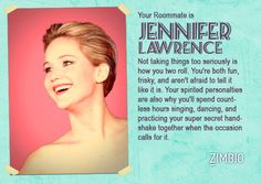 I took Zimbio's celebrity roommate quiz and I got Jennifer Lawrence! Who should you live with? Mildly accurate.