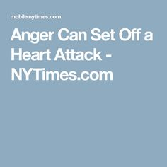 Anger Can Set Off a Heart Attack - NYTimes.com