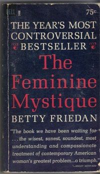 The Feminine Mystique hit the book stores in 1963 and changed the way that women viewed themselves and the world