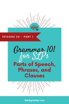 Grammar 101 for SLPs - this episode covers syntax. We cover parts of speech, phrases, and clauses. Listen in to learn more and grab the free grammar handout that summarizes parts of speech and clauses/phrases. | The Digital SLP
