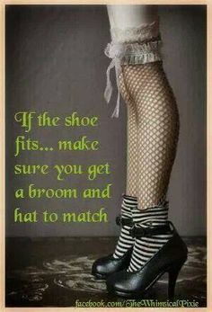 """Magick Wicca Witch Witchcraft: ~ """"If the shoe fits…make sure you get a broom and hat to match. Magick, Witchcraft, Steam Punk, Witch Quotes, Witch Broom, Samhain, Wizard Of Oz, Fall Halloween, Halloween Ideas"""