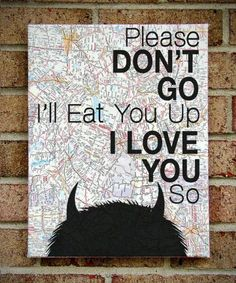 """Where the Wild Things Are - Vintage Map Quote on Canvas Art - Graduation / Going Away gift : Please Don't Go I'll Eat You Up I Love You So"""" by StoicDesign on Etsy Canvas Quotes, Canvas Art, Painted Canvas, Book Quotes, Me Quotes, Famous Quotes, Please Dont Go, Map Art, Beautiful Words"""