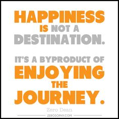 Excerpt from: Happiness is not a destination  #zerosophy