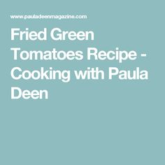 Fried Green Tomatoes Recipe - Cooking with Paula Deen