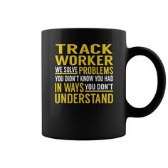 Track Worker Solve Problems Job Title Mugs LIMITED TIME ONLY. ORDER NOW if you like, Item Not Sold Anywhere Else. Amazing for you or gift for your family members and your friends. Thank you! #bmx #shirts #cycle #track #road #mountain #cycling
