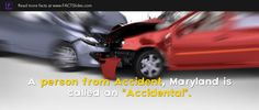 "A person from Accident, Maryland is called an ""Accidental""."