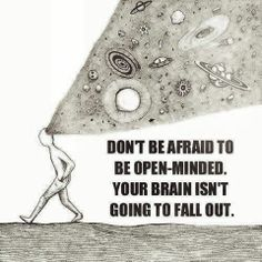 Don't be afraid to be open-minded, your brain isn't going to fall out
