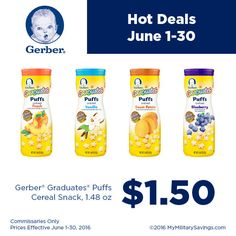 Save on Gerber® Graduates® Puffs  $1.50, Gerber® Graduates® Puffs Cereal Snack, 1.48 oz  Commissaries Only  Prices Effective June 1-30, 2016