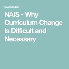 NAIS - Why Curriculum Change Is Difficult and Necessary