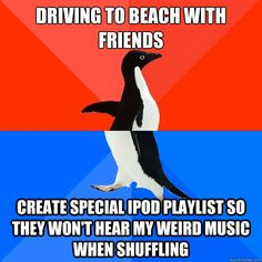 driving to beach with friends create special ipod playlist - Socially Awesome Awkward Penguin - GUILTY