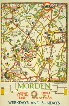 Morden Herry Perry, 1929 Decorative poster maps were used to promote London suburbs, both as day-trip destinations and desirable places to live. The wooded landscape around Morden in this poster is peppered with a motley mix of kings and queens, dog-walkers and day-trippers, historic sites and inviting taverns. Posters of this kind helped promote an aspirational image of London's semi-rural suburbs.