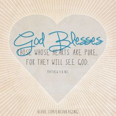 God blesses those whose hearts are pure... http://www.klove.com