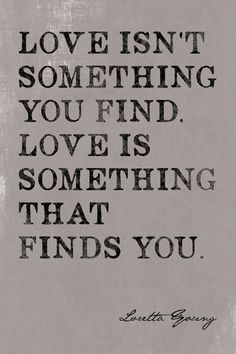 Keep Calm Collection   Love Isnu0027t Something You Find (Loretta Young Quote)