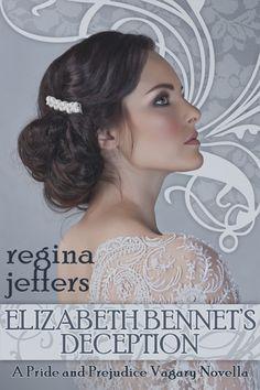 Elizabeth Bennet's Deception: A Pride and Prejudice Vagary by Regina Jeffers     http://austenauthors.net/emporium/