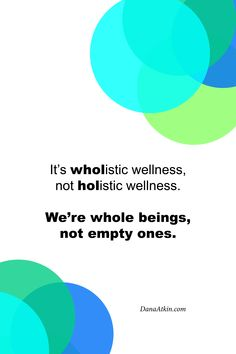 We are whole beings, not empty ones! So begins my movement for WHOLE-istic wellness :)