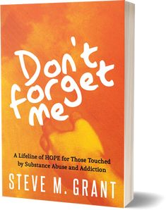 Steve M. Grant of Simpsonville SC will release a new book, Don't Forget Me, in early 2020 to help those dealing with grief. Dealing With Grief, Dont Forget Me, Over Dose, New Books, Drugs, Addiction, Reading, Holiday, Vacations