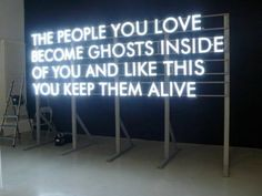 The people you love become ghosts inside of you and like this you keep them alive.