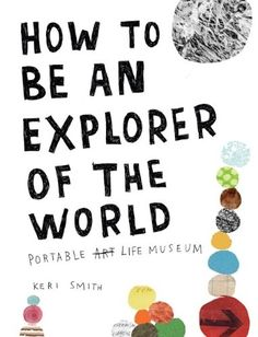 How to Be an Explorer of the World: Portable Life Museum by Keri Smith, author of Wreck This Journal Good Books, Books To Read, My Books, Wreck This Journal, Penguin Books, The Words, Lectures, Reading Lists, Book Lists