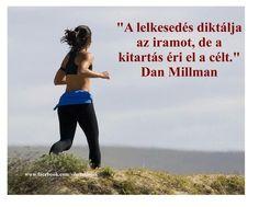 """""""A lelkesedés diktálja az iramot, de a kitartás éri el a célt."""" (Dan Millman: A szellem törvényei) - A kép forrása: Gondolatok # Facebook"""