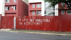 graffquotes:  Is love an invention or a discovery?