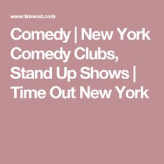 Comedy | New York Comedy Clubs, Stand Up Shows | Time Out New York