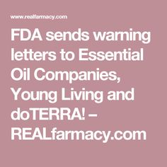 FDA sends warning letters to Essential Oil Companies, Young Living and doTERRA! – REALfarmacy.com