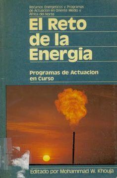 El reto de la energía : programas de actuación en curso / editado por Mohammad W. Khonja [1a ed.] Londres y Nueva York : Longman, 1981