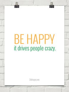 Be Happy it Drives People Crazy #Motivation #Inspiration #Quote