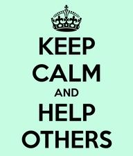 KEEP CALM AND Help Others. Another original poster design created with the Keep Calm-o-matic. Buy this design or create your own original Keep Calm design now. Keep Calm Posters, Keep Calm Quotes, Keep Calm Wallpaper, Keep Calm Signs, Keep Calm Carry On, Fitness Motivation, Good Advice, Helping Others, Wise Words