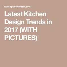 Latest Kitchen Design Trends In 2017 (WITH PICTURES)