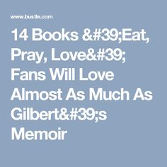 14 Books 'Eat, Pray, Love' Fans Will Love Almost As Much As Gilbert's Memoir