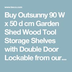 Buy Outsunny 90 W x 50 d cm Garden Shed Wood Tool Storage Shelves with Double Door Lockable from our Wooden Sheds range - Tesco Building A Storage Shed, Shed Storage, Tool Storage, Storage Shelves, Backyard Sheds, Outdoor Sheds, Teds Sheds, Vinyl Sheds