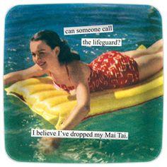 Can someone call the Coast Guard? I believe I've dropped my Mai Tai.