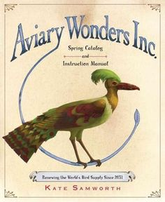 Aviary Wonders Inc.: Spring Catalog and Instruction Manual, Renewing the World's Bird Supply Since 2031