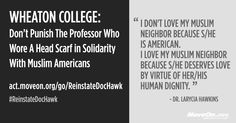 Solidarity is the only way we'll all win: Tell Wheaton College to immediately re-instate Dr. Larycia Hawkins, a respected and tenured professor who spoke out in the classroom against anti-Muslim bigotry.