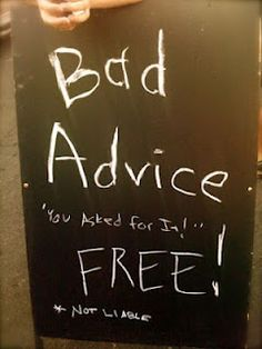 Bad Advice is (Almost) always free
