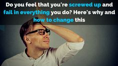 Do you feel that you're screwed up and fail in everything you do? Here's why and how to change this http://michaelkidzinski.ws/feel-screwed-up-and-fail-in-everything/