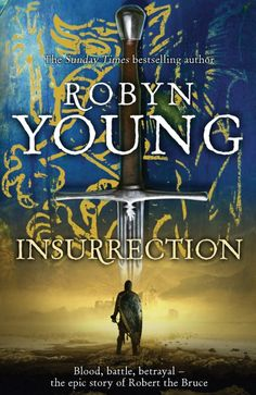 Insurrection, by Robyn Young. The King of Scotland is dead. Civil war threatens as powerful Scottish families fight over the throne, unaware that King Edward of England has plans of his own. In this divided land, a boy grows to manhood. The path he takes will never be smooth. He will serve his enemy and betray his friends before he finds himself and destiny takes its claim. He is Robert the Bruce.